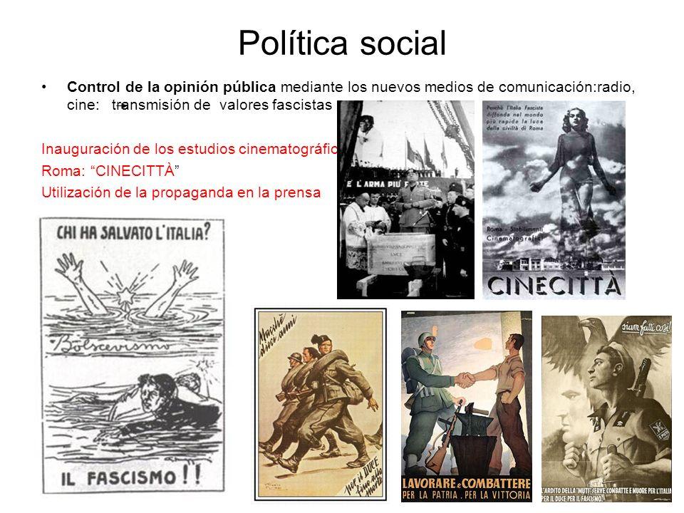 Política social Control de la opinión pública mediante los nuevos medios de comunicación:radio, cine: transmisión de valores fascistas Inauguración de
