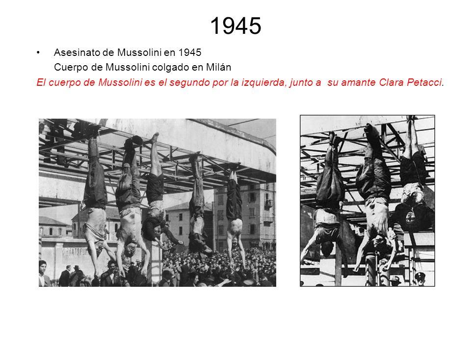 1945 Asesinato de Mussolini en 1945 Cuerpo de Mussolini colgado en Milán El cuerpo de Mussolini es el segundo por la izquierda, junto a su amante Clar