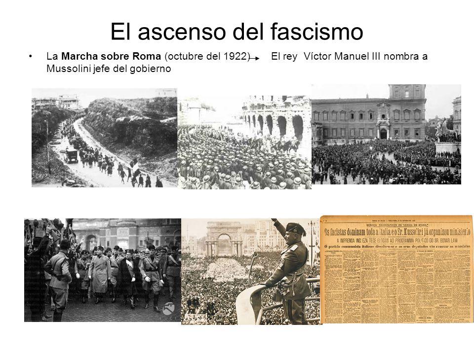 El ascenso del fascismo La Marcha sobre Roma (octubre del 1922) El rey Víctor Manuel III nombra a Mussolini jefe del gobierno