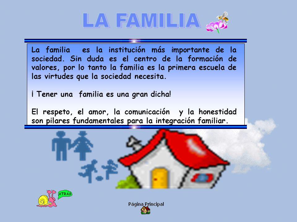 La familia es la institución más importante de la sociedad. Sin duda es el centro de la formación de valores, por lo tanto la familia es la primera es
