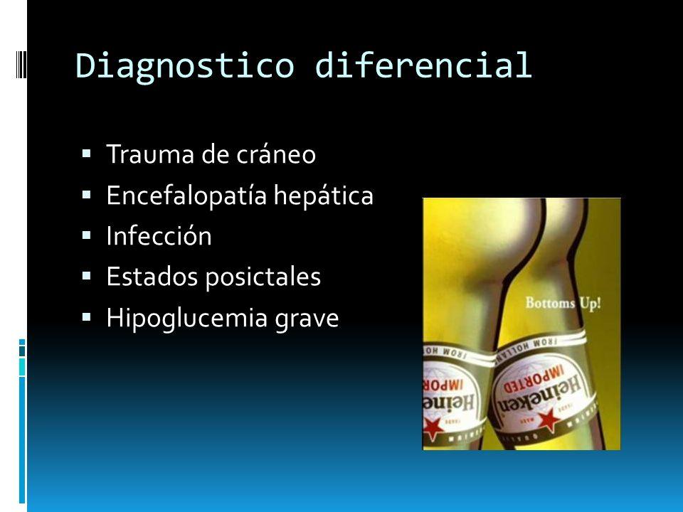 Diagnostico diferencial Trauma de cráneo Encefalopatía hepática Infección Estados posictales Hipoglucemia grave