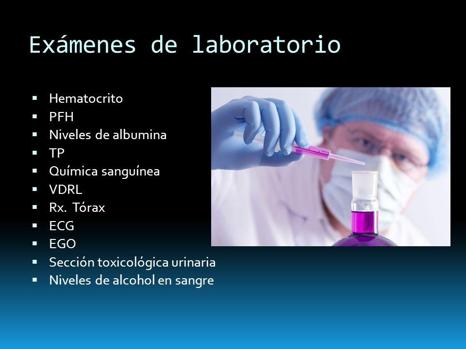 Exámenes de laboratorio Hematocrito PFH Niveles de albumina TP Química sanguínea VDRL Rx. Tórax ECG EGO Sección toxicológica urinaria Niveles de alcoh