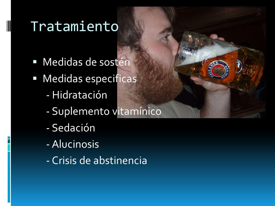 Tratamiento Medidas de sostén Medidas especificas - Hidratación - Suplemento vitamínico - Sedación - Alucinosis - Crisis de abstinencia
