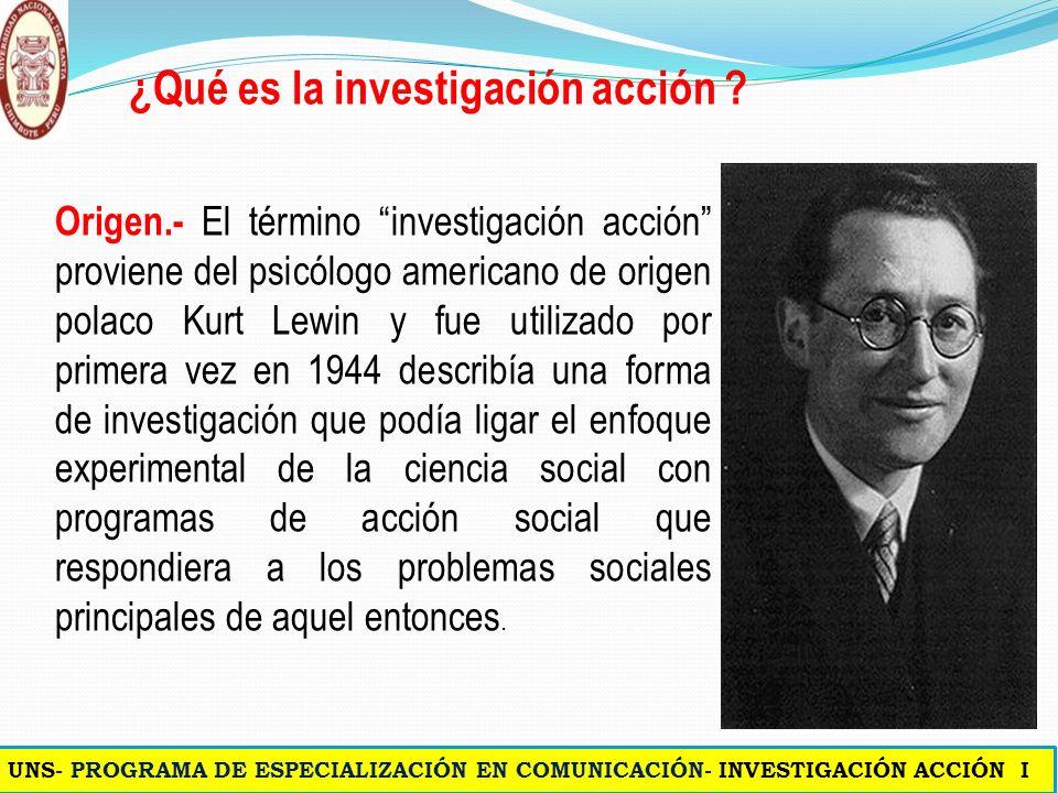ORIGEN Se comienza a usar desde 1944 por el Psicólogo social Kurt Lewin quien la aplicó en una serie de experimentos Comunitarios luego de la segunda