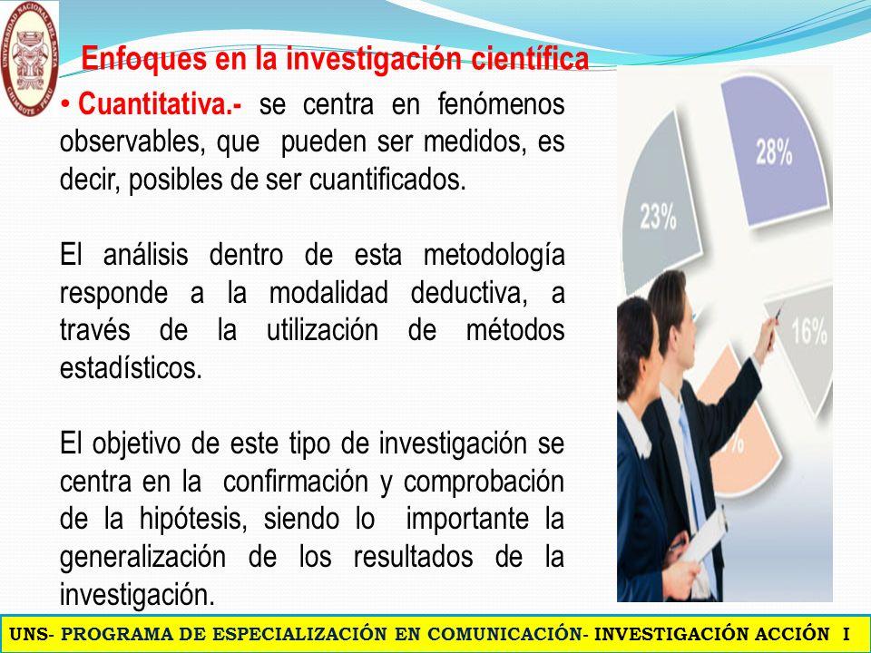 Enfoques en la investigación científica Cuantitativa.- se centra en fenómenos observables, que pueden ser medidos, es decir, posibles de ser cuantificados.