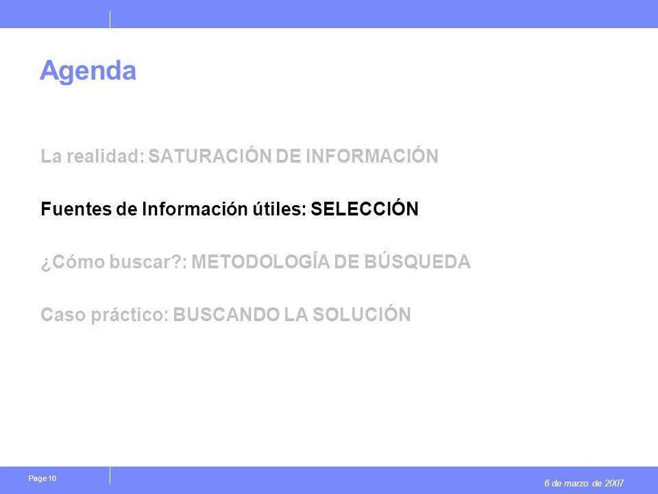 6 de marzo de 2007 Page 10 Agenda La realidad: SATURACIÓN DE INFORMACIÓN Fuentes de Información útiles: SELECCIÓN ¿Cómo buscar?: METODOLOGÍA DE BÚSQUE