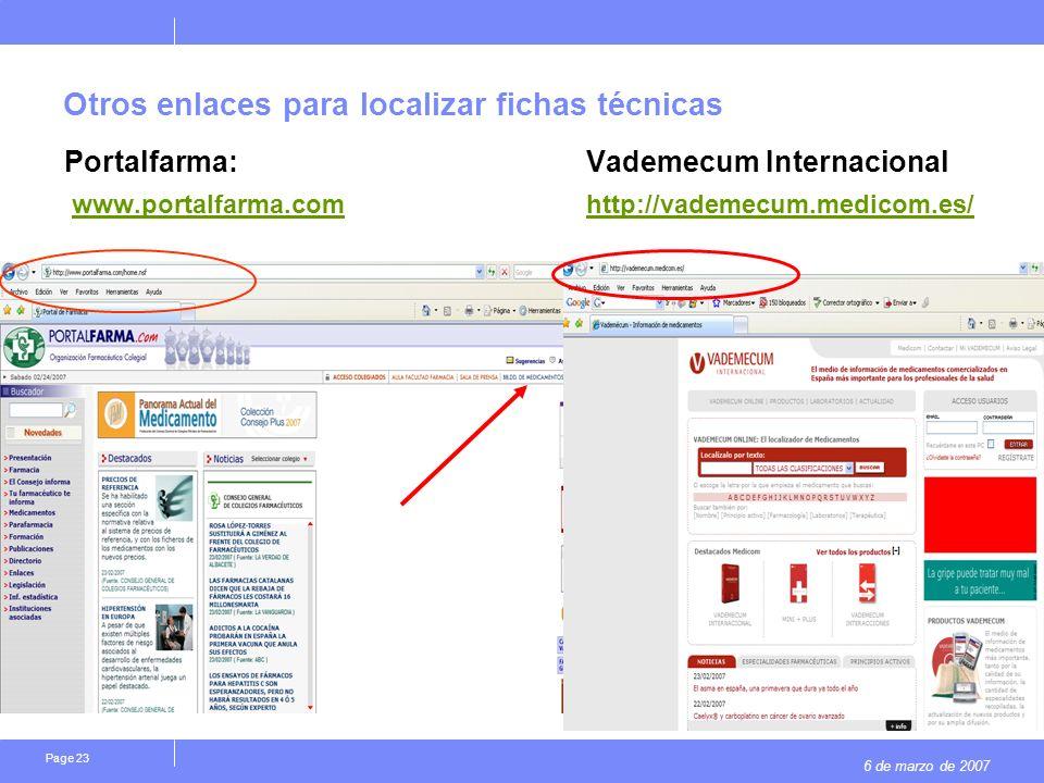 6 de marzo de 2007 Page 23 Otros enlaces para localizar fichas técnicas Portalfarma: Vademecum Internacional www.portalfarma.com http://vademecum.medicom.es/ www.portalfarma.com http://vademecum.medicom.es/