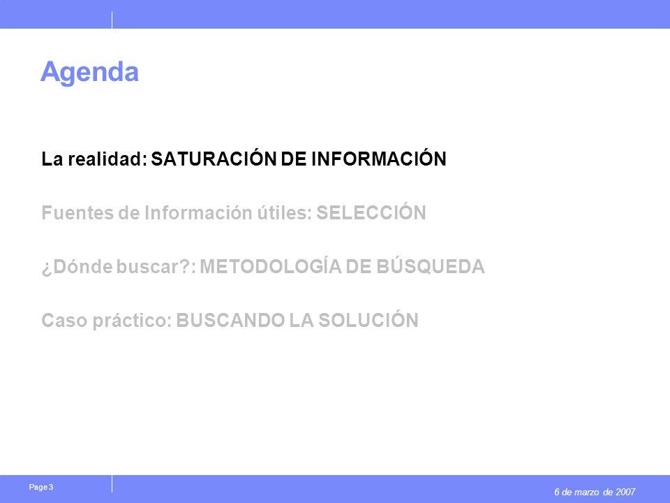 6 de marzo de 2007 Page 3 Agenda La realidad: SATURACIÓN DE INFORMACIÓN Fuentes de Información útiles: SELECCIÓN ¿Dónde buscar?: METODOLOGÍA DE BÚSQUE