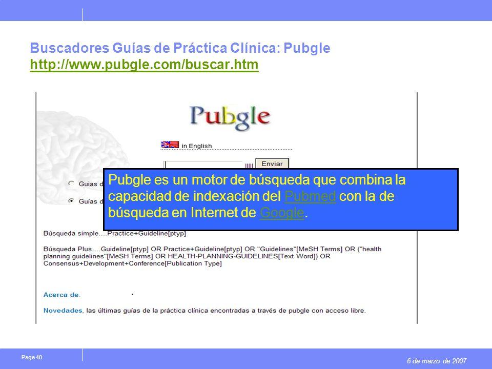 6 de marzo de 2007 Page 40 Buscadores Guías de Práctica Clínica: Pubgle http://www.pubgle.com/buscar.htm http://www.pubgle.com/buscar.htm. Pubgle es u