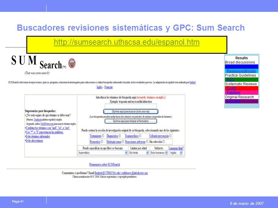 6 de marzo de 2007 Page 41 Buscadores revisiones sistemáticas y GPC: Sum Search http://sumsearch.uthscsa.edu/espanol.htm