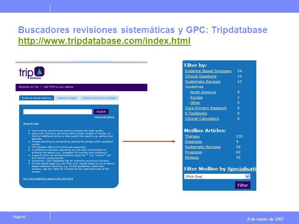 6 de marzo de 2007 Page 42 Buscadores revisiones sistemáticas y GPC: Tripdatabase http://www.tripdatabase.com/index.html http://www.tripdatabase.com/index.html