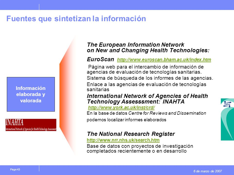 6 de marzo de 2007 Page 43 Fuentes que sintetizan la información The European Information Network on New and Changing Health Technologies: EuroScan ht