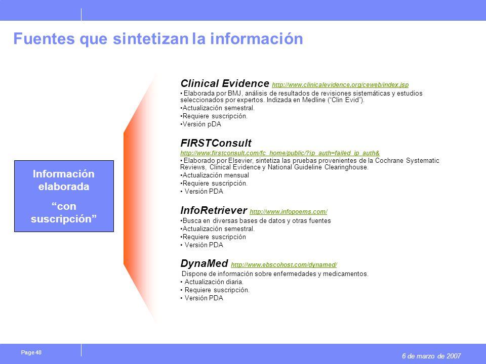 6 de marzo de 2007 Page 48 Fuentes que sintetizan la información Clinical Evidence http://www.clinicalevidence.org/ceweb/index.jsp http://www.clinicalevidence.org/ceweb/index.jsp Elaborada por BMJ, análisis de resultados de revisiones sistemáticas y estudios seleccionados por expertos.