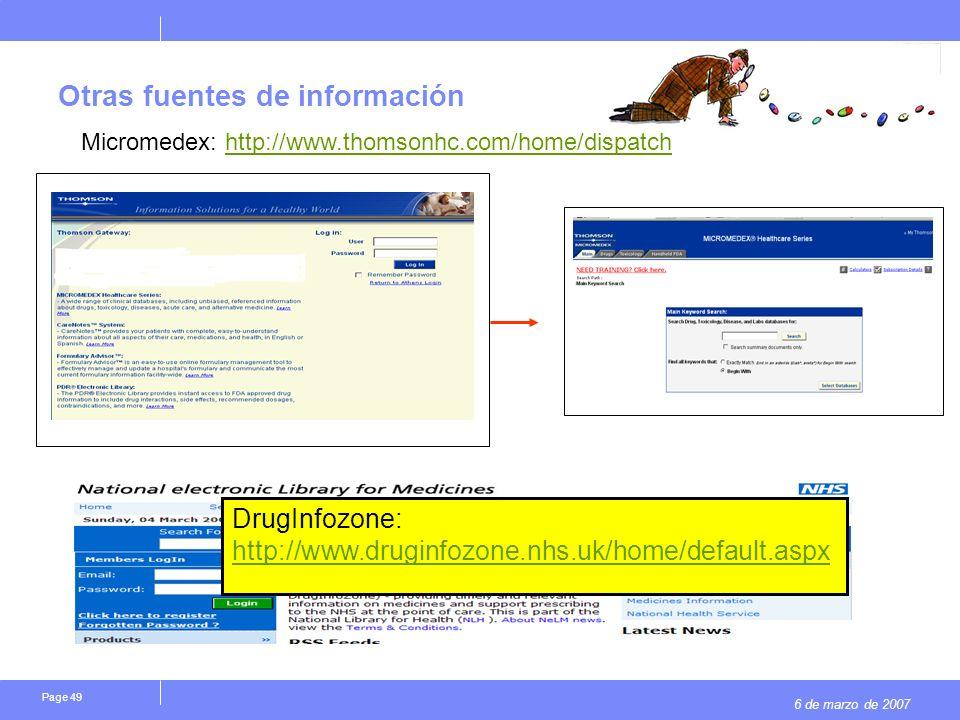 6 de marzo de 2007 Page 49 Otras fuentes de información Micromedex: http://www.thomsonhc.com/home/dispatchhttp://www.thomsonhc.com/home/dispatch DrugInfozone: http://www.druginfozone.nhs.uk/home/default.aspx http://www.druginfozone.nhs.uk/home/default.aspx