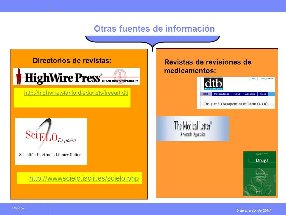 6 de marzo de 2007 Page 52 Otras fuentes de información Directorios de revistas: Revistas de revisiones de medicamentos: http://highwire.stanford.edu/lists/freeart.dtl http://wwwscielo.isciii.es/scielo.php