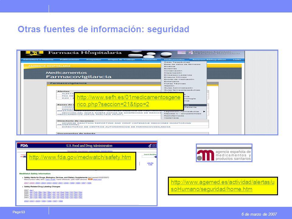 6 de marzo de 2007 Page 53 Otras fuentes de información: seguridad http://www.fda.gov/medwatch/safety.htm http://www.agemed.es/actividad/alertas/u soHumano/seguridad/home.htm http://www.sefh.es/01medicamentosgene rico.php seccion=21&tipo=2