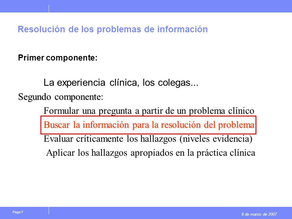 6 de marzo de 2007 Page 7 Resolución de los problemas de información Primer componente: La experiencia clínica, los colegas...