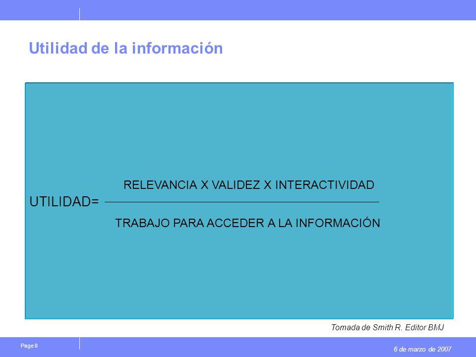 6 de marzo de 2007 Page 8 Utilidad de la información UTILIDAD= RELEVANCIA X VALIDEZ X INTERACTIVIDAD TRABAJO PARA ACCEDER A LA INFORMACIÓN Tomada de Smith R.