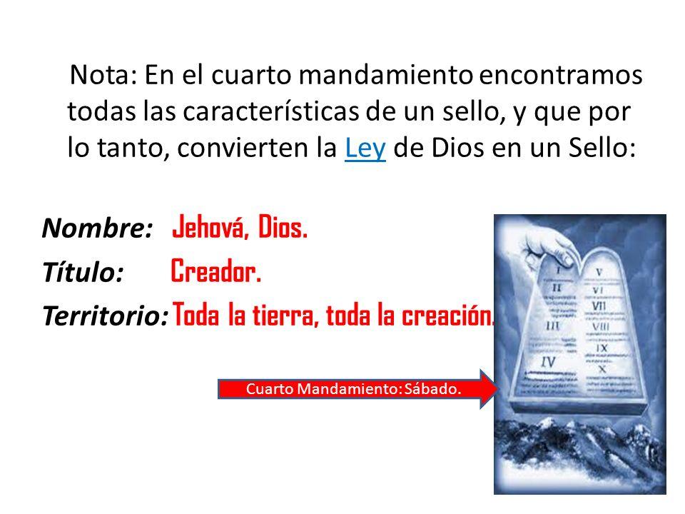 Nota: En el cuarto mandamiento encontramos todas las características de un sello, y que por lo tanto, convierten la Ley de Dios en un Sello: Nombre: J