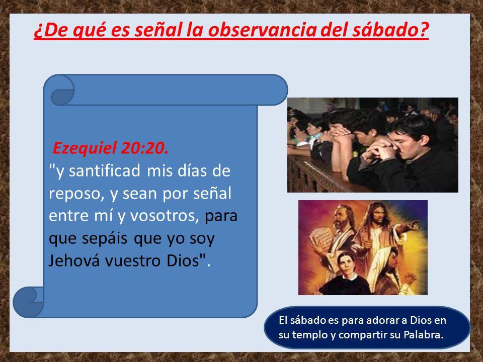 ¿De qué es señal la observancia del sábado? Ezequiel 20:20.