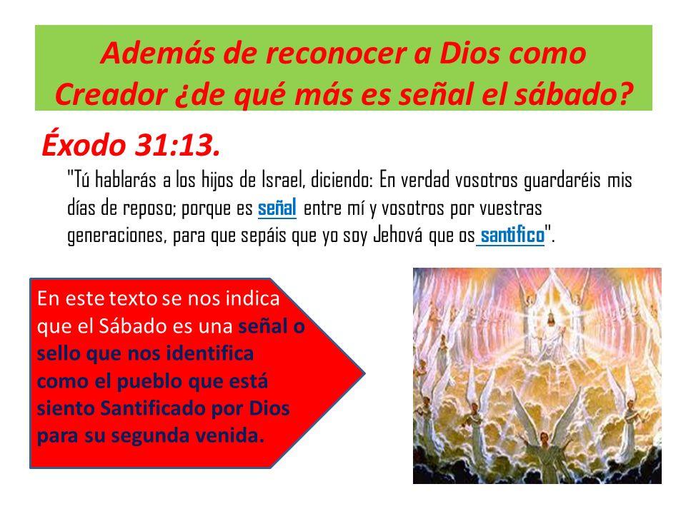 Además de reconocer a Dios como Creador ¿de qué más es señal el sábado? Éxodo 31:13.