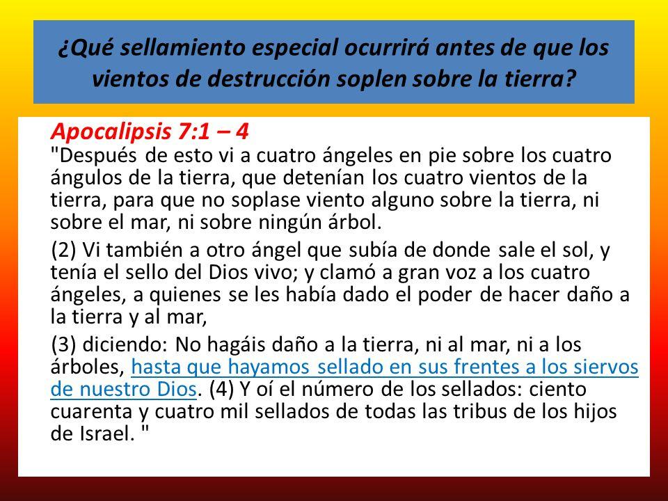 ¿Qué sellamiento especial ocurrirá antes de que los vientos de destrucción soplen sobre la tierra? Apocalipsis 7:1 – 4