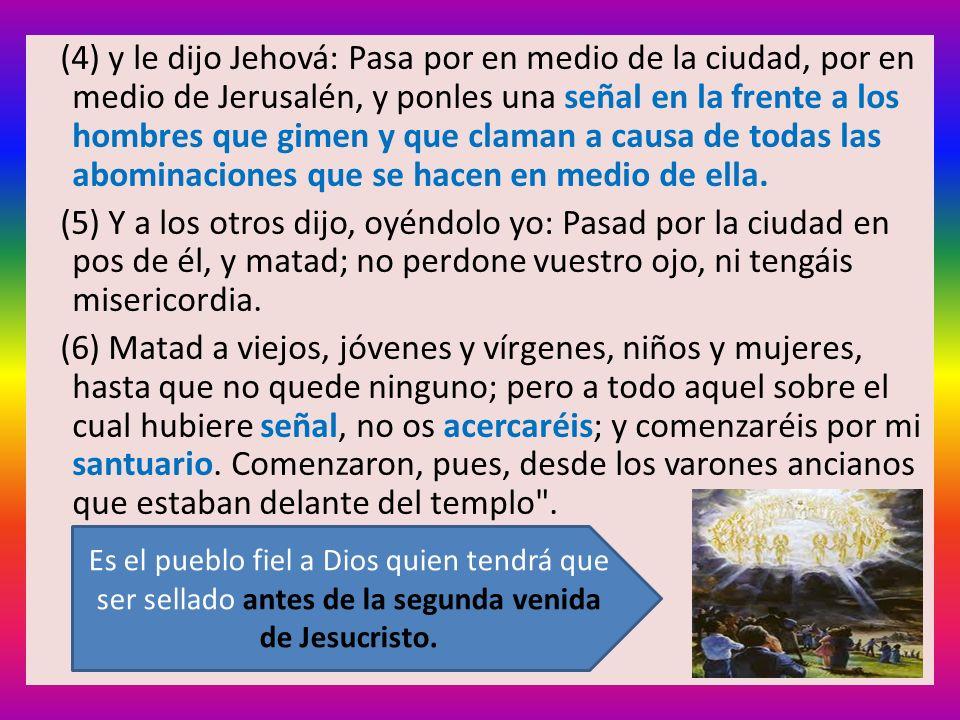 (4) y le dijo Jehová: Pasa por en medio de la ciudad, por en medio de Jerusalén, y ponles una señal en la frente a los hombres que gimen y que claman