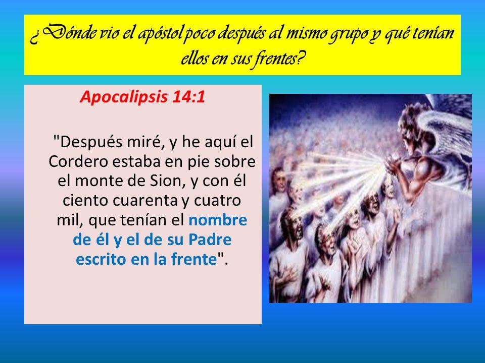 ¿Dónde vio el apóstol poco después al mismo grupo y qué tenían ellos en sus frentes? Apocalipsis 14:1