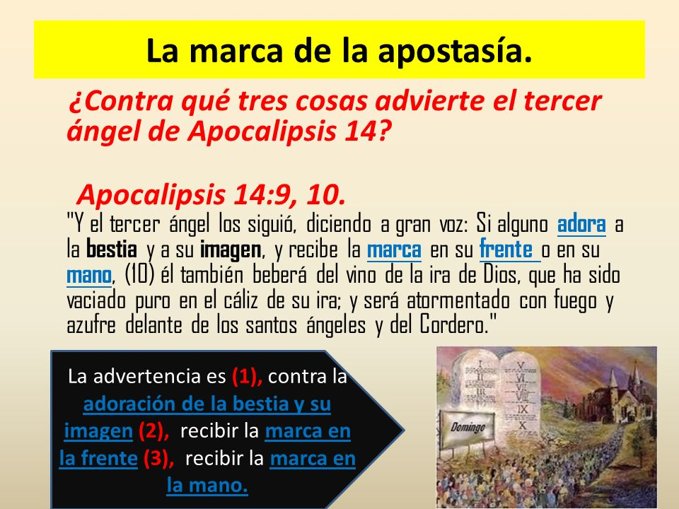La marca de la apostasía. ¿Contra qué tres cosas advierte el tercer ángel de Apocalipsis 14? Apocalipsis 14:9, 10.