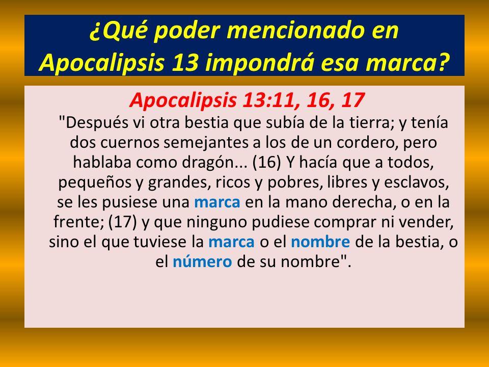 ¿Qué poder mencionado en Apocalipsis 13 impondrá esa marca? Apocalipsis 13:11, 16, 17