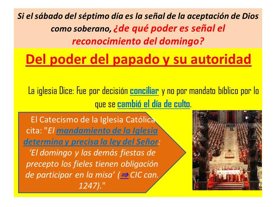 Si el sábado del séptimo día es la señal de la aceptación de Dios como soberano, ¿de qué poder es señal el reconocimiento del domingo? Del poder del p