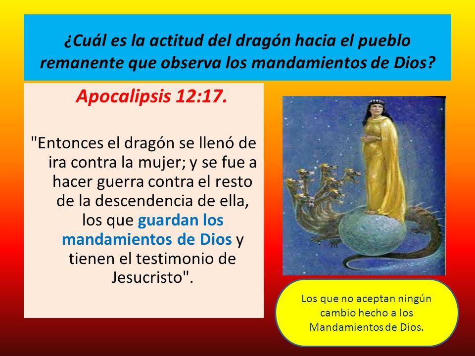 ¿Cuál es la actitud del dragón hacia el pueblo remanente que observa los mandamientos de Dios? Apocalipsis 12:17.