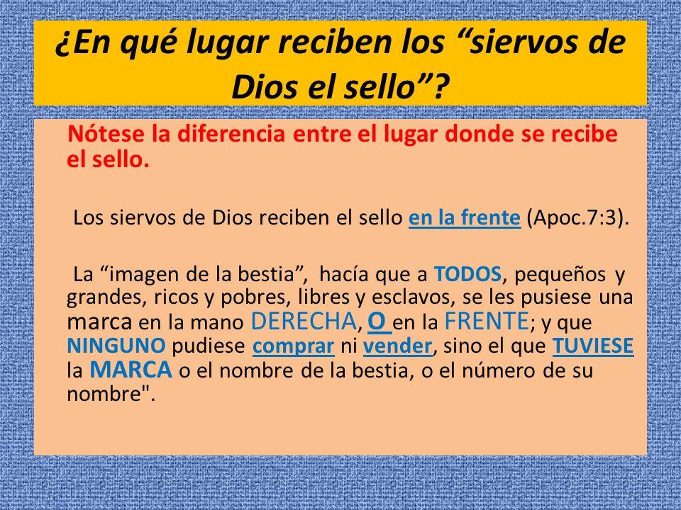 ¿En qué lugar reciben los siervos de Dios el sello? Nótese la diferencia entre el lugar donde se recibe el sello. Los siervos de Dios reciben el sello