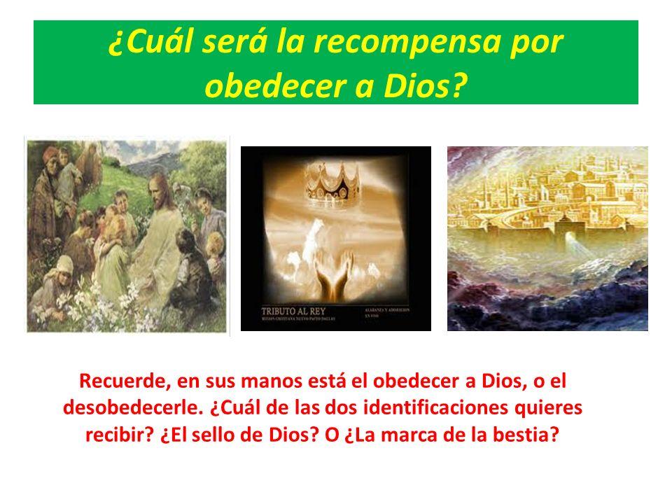 ¿Cuál será la recompensa por obedecer a Dios? Recuerde, en sus manos está el obedecer a Dios, o el desobedecerle. ¿Cuál de las dos identificaciones qu