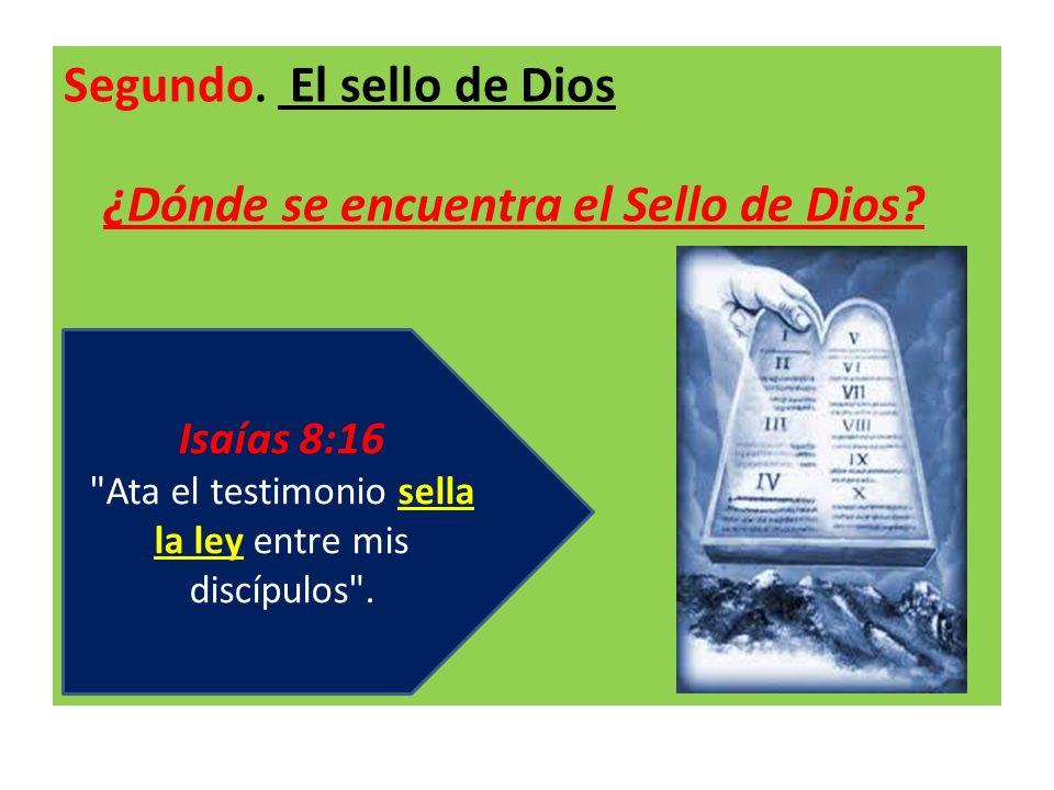 Segundo. El sello de Dios ¿Dónde se encuentra el Sello de Dios? Isaías 8:16