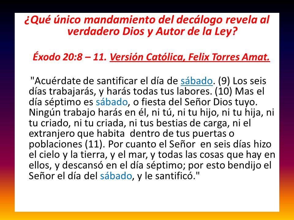 ¿Qué único mandamiento del decálogo revela al verdadero Dios y Autor de la Ley? Éxodo 20:8 – 11. Versión Católica, Felix Torres Amat.
