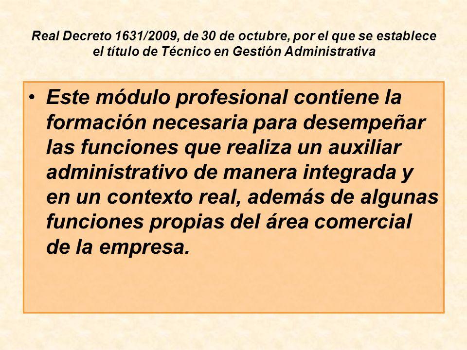 Real Decreto 1631/2009, de 30 de octubre, por el que se establece el título de Técnico en Gestión Administrativa Este módulo profesional contiene la f