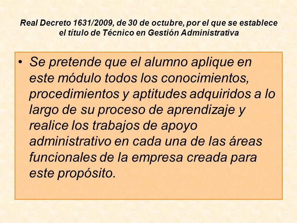 Real Decreto 1631/2009, de 30 de octubre, por el que se establece el título de Técnico en Gestión Administrativa Se pretende que el alumno aplique en