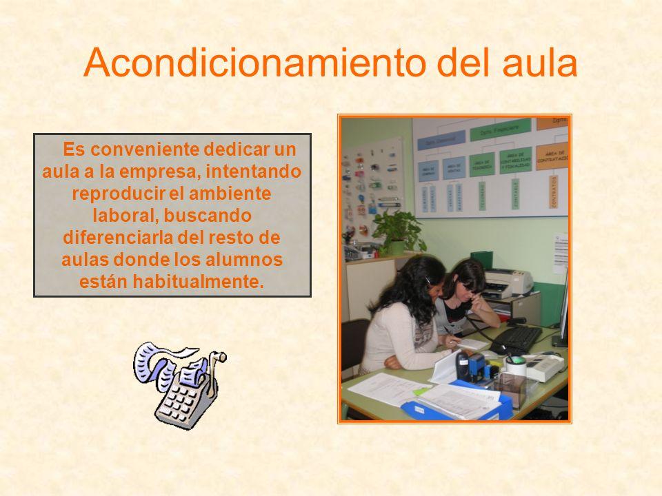 Acondicionamiento del aula Es conveniente dedicar un aula a la empresa, intentando reproducir el ambiente laboral, buscando diferenciarla del resto de