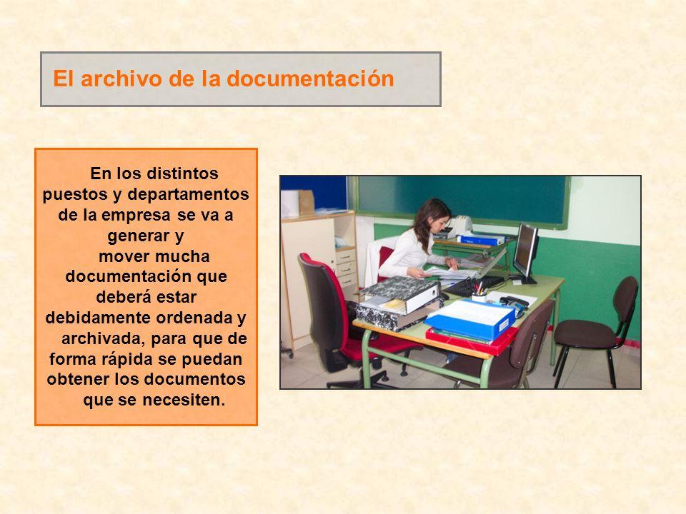 El archivo de la documentación En los distintos puestos y departamentos de la empresa se va a generar y mover mucha documentación que deberá estar deb