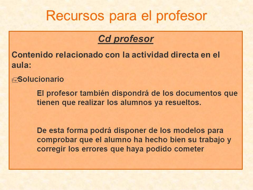 Cd profesor Contenido relacionado con la actividad directa en el aula: Solucionario El profesor también dispondrá de los documentos que tienen que rea