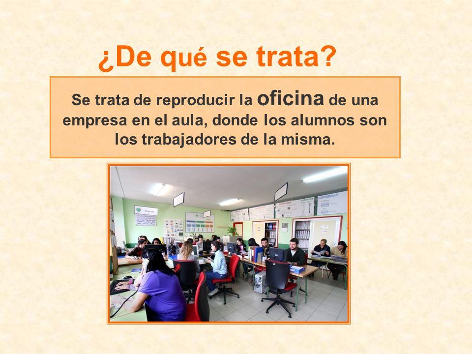 Se trata de reproducir la oficina de una empresa en el aula, donde los alumnos son los trabajadores de la misma. ¿De q ué se trata?