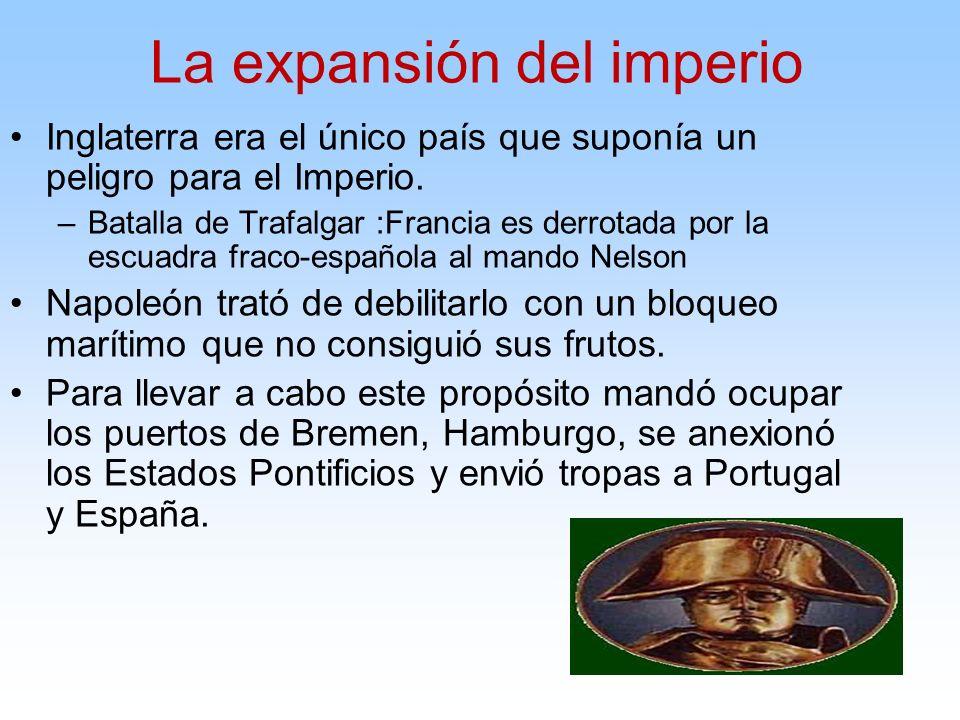 Inglaterra era el único país que suponía un peligro para el Imperio. –Batalla de Trafalgar :Francia es derrotada por la escuadra fraco-española al man