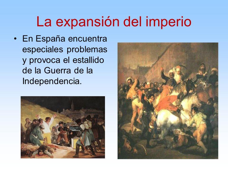 En España encuentra especiales problemas y provoca el estallido de la Guerra de la Independencia. La expansión del imperio