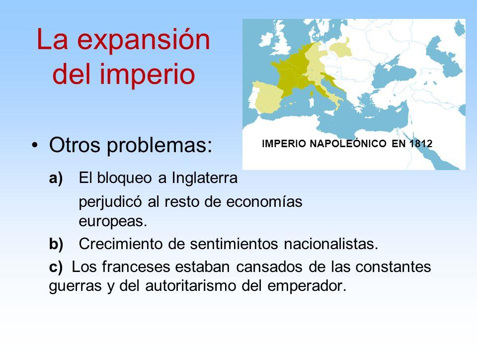 Otros problemas: a) El bloqueo a Inglaterra perjudicó al resto de economías europeas. b) Crecimiento de sentimientos nacionalistas. c) Los franceses e