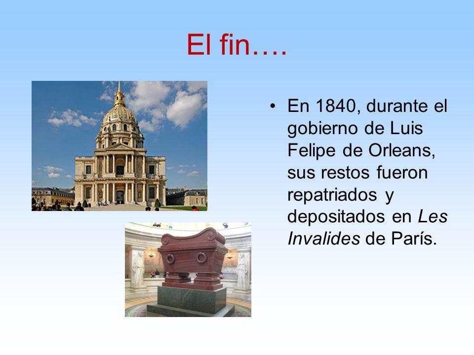 El fin…. En 1840, durante el gobierno de Luis Felipe de Orleans, sus restos fueron repatriados y depositados en Les Invalides de París.