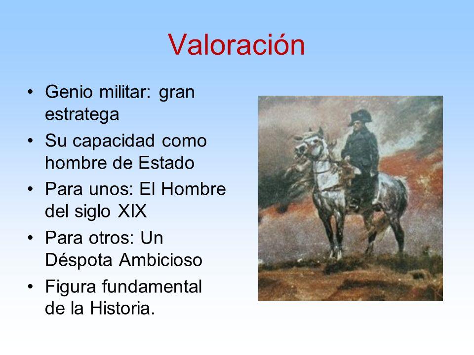 Valoración Genio militar: gran estratega Su capacidad como hombre de Estado Para unos: El Hombre del siglo XIX Para otros: Un Déspota Ambicioso Figura