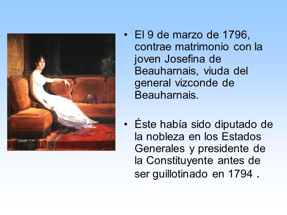 El 9 de marzo de 1796, contrae matrimonio con la joven Josefina de Beauharnais, viuda del general vizconde de Beauharnais. Éste había sido diputado de