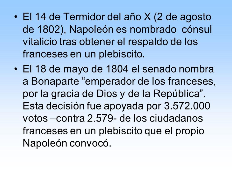El 14 de Termidor del año X (2 de agosto de 1802), Napoleón es nombrado cónsul vitalicio tras obtener el respaldo de los franceses en un plebiscito. E