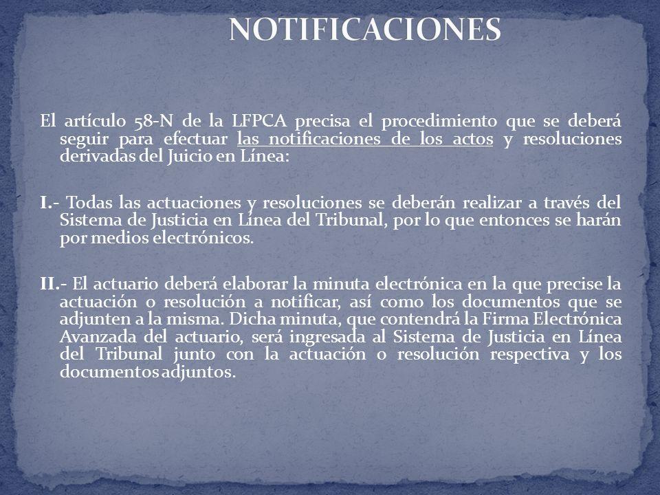 El artículo 58-N de la LFPCA precisa el procedimiento que se deberá seguir para efectuar las notificaciones de los actos y resoluciones derivadas del